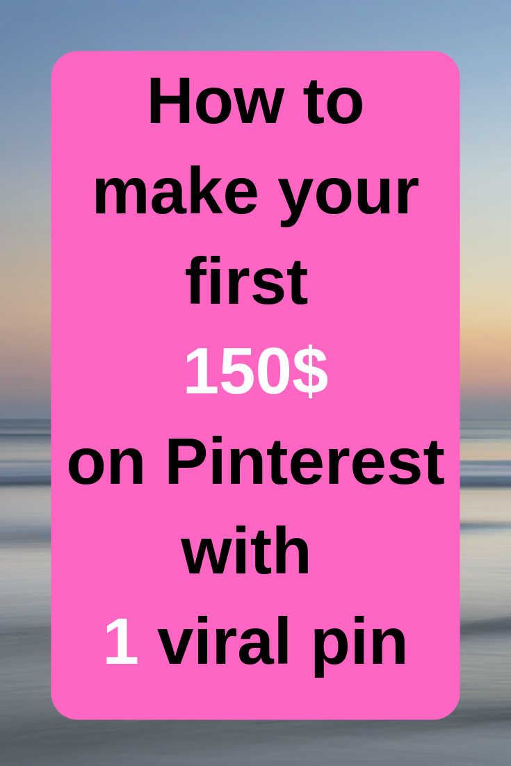 How to make your first 150$ on Pinterest with 1 vi