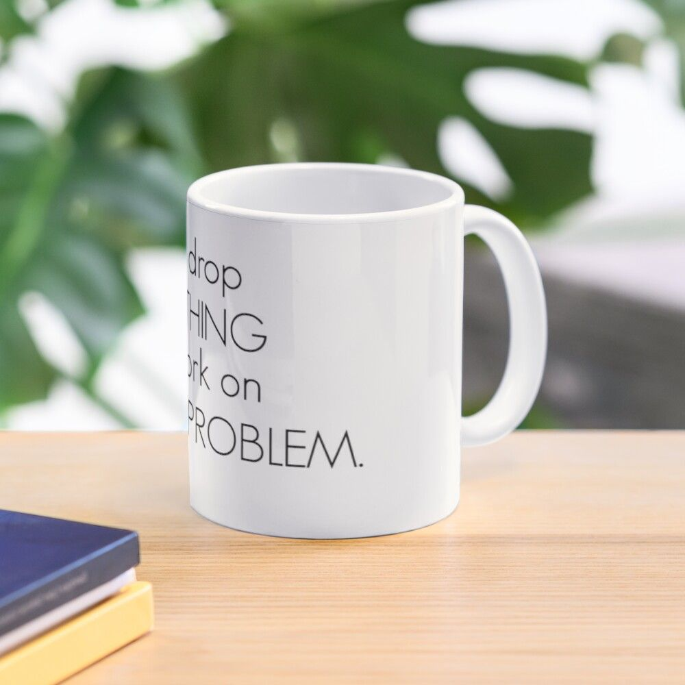'Let Me Drop EVERYTHING and Work on YOUR PROBLEM. Funny Coffee Mug' Mug by KatieMcGrath