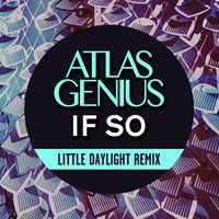 If So (Little Daylight Remix) by Atlas Genius on SoundCloud