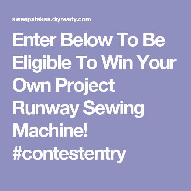 Enter Below To Be Eligible To Win Your Own Project Runway Sewing Machine! #contestentry