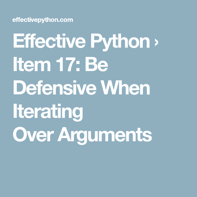 Effective Python Item 17 Be Defensive When Iterating Over