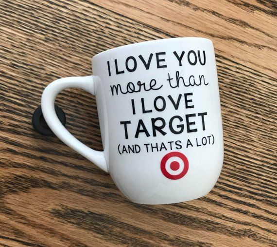 I Love You More Than I Love Target Target Lover Shopping