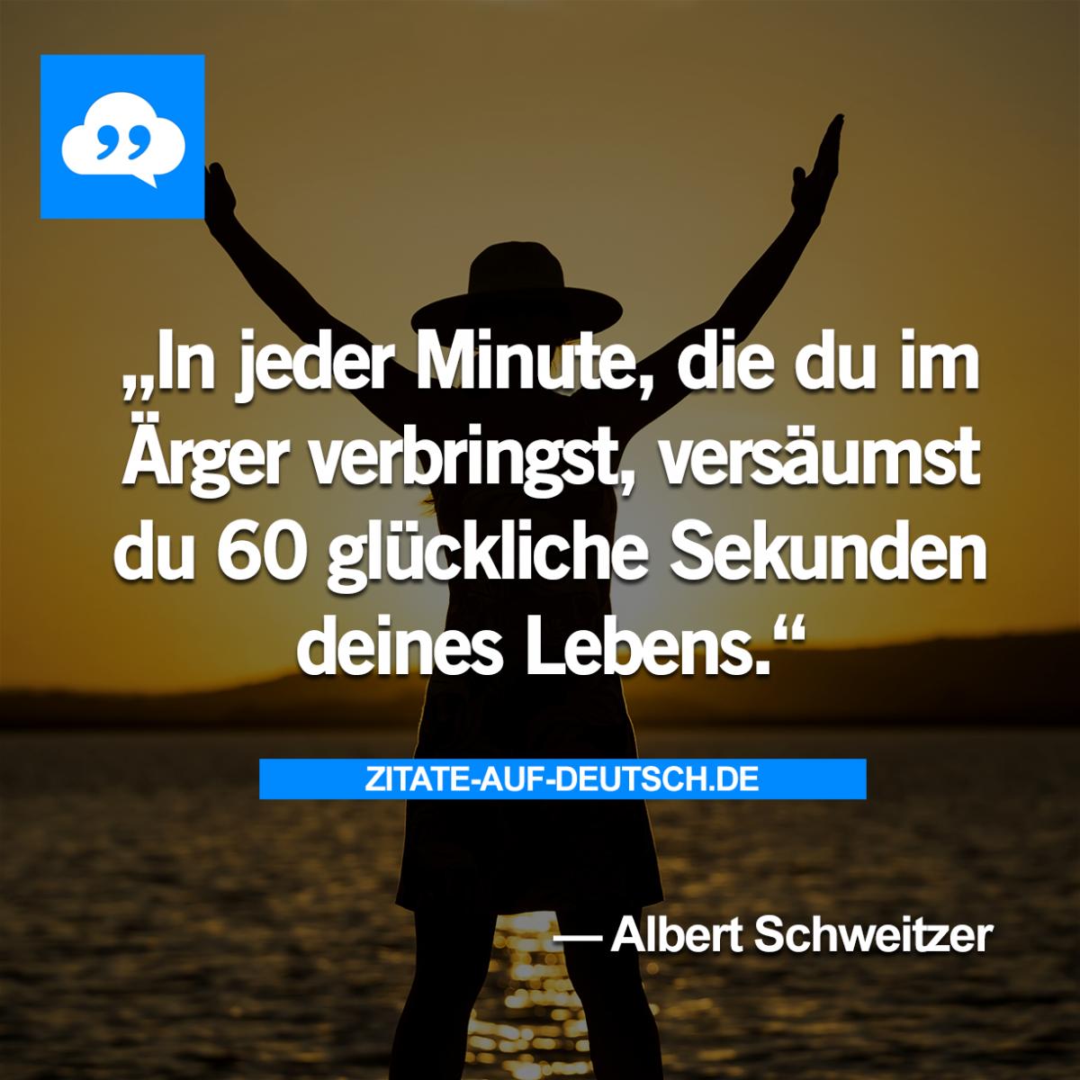 In Jeder Minute, Die Du Im Ärger Verbringst, Versäumst Du 60 Glückliche  Sekunden Deines Lebens.