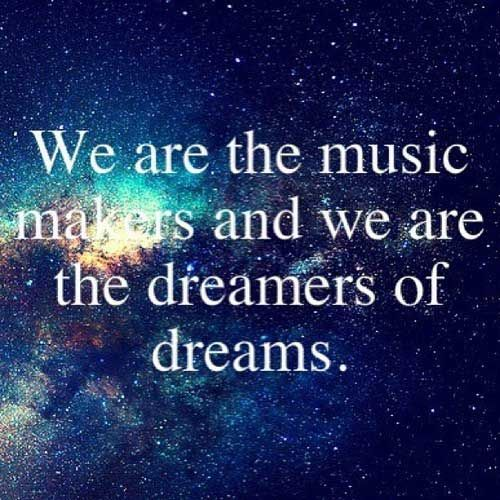 Inspirational Dream Quotes: We Are The Music Makers, And We Are The Dreamers Of Dreams