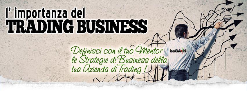 Se vuoi avere successo in questa Professione devi considerare il Trading come una vera Azienda, altrimenti il fallimento sarà dietro l'angolo!  -> http://www.begain.eu/blog/il-trading-business/