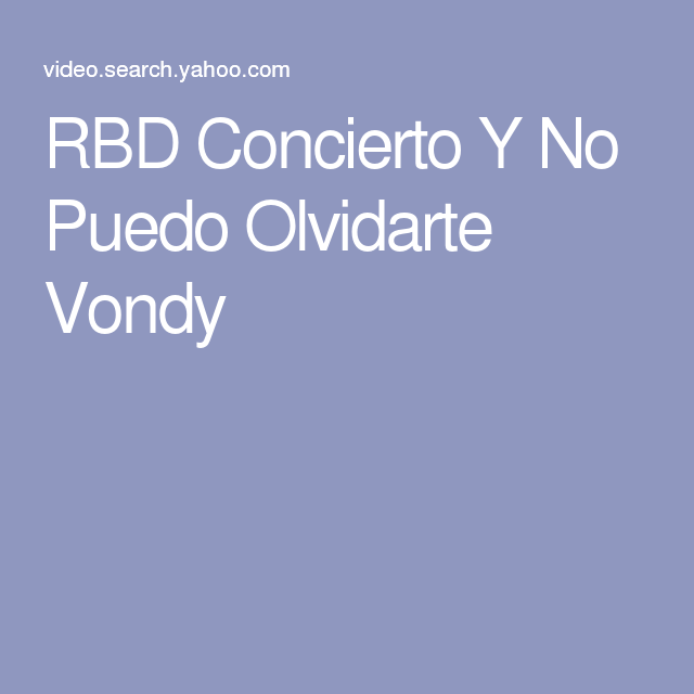 RBD Concierto Y No Puedo Olvidarte Vondy