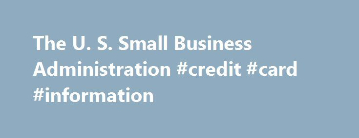The u s small business administration credit card information the u s small business administration credit card information http credit reheart Choice Image