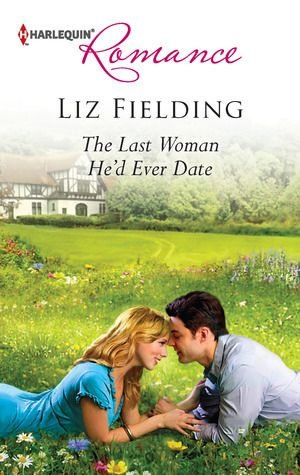 Aurelia B Rowl: Book Review: The Last Woman He'd Ever Date by Liz Fielding