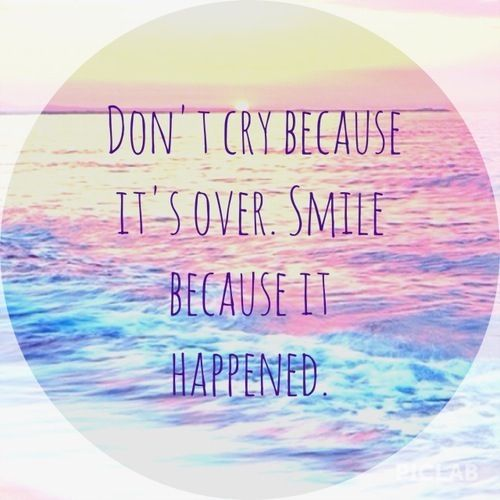 Dont Cry Because Its Over Smile Because It Happened Sad