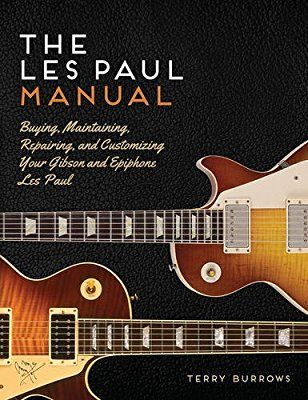 The Les Paul Manual Buying Maintaining Repairing And Customizing Your Gibson And Epiphone Les Paul Epiphone Les Paul Les Paul Epiphone