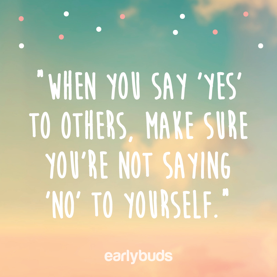 When You Say Yes To Others Make Sure You Re Not Saying No To Yourself Earlybuds Org Nz Quote Nicu Child Mo Preemie Quotes Sayings Funny Quotes