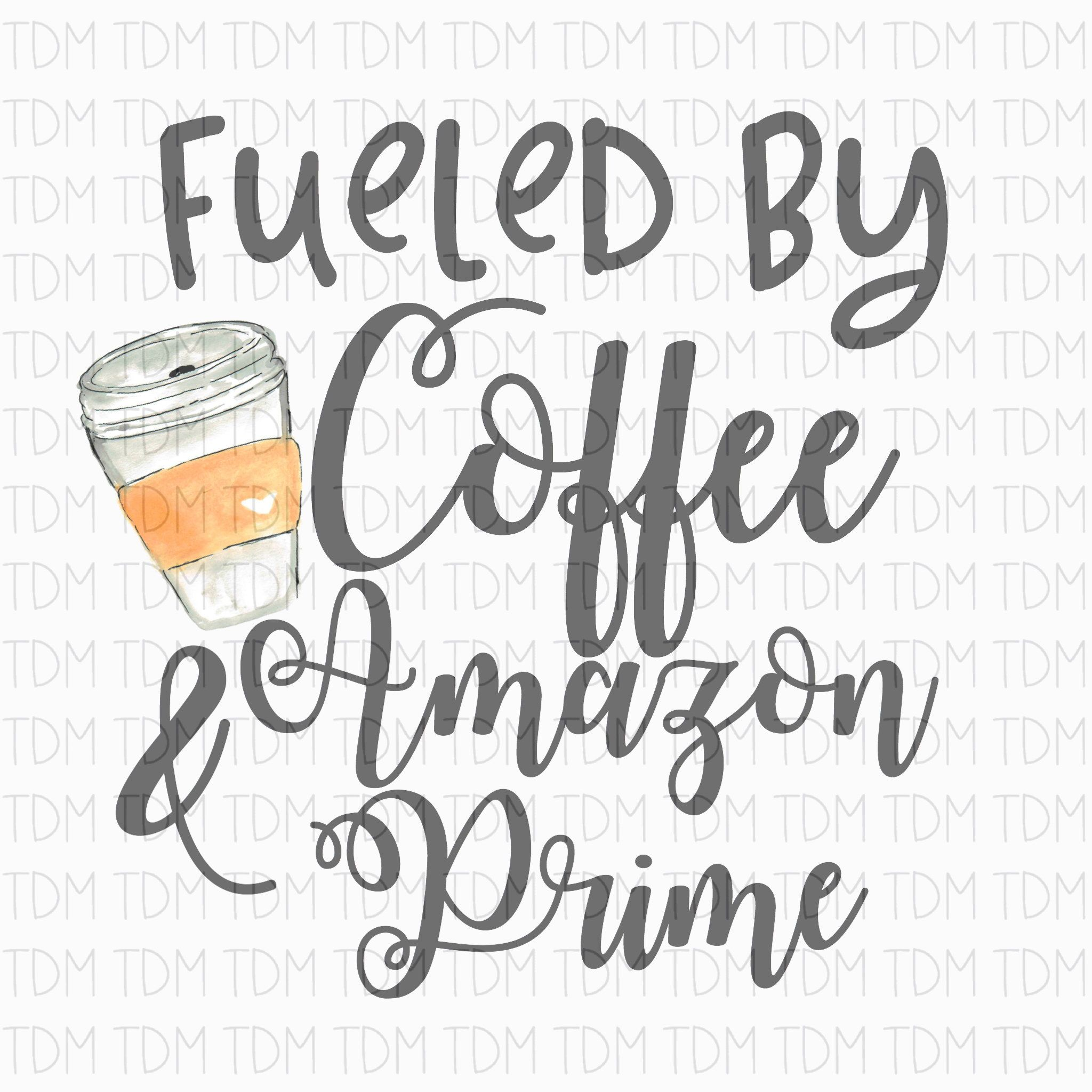 Fueled By Coffee And Amazon Prime Funny Quote Art Sublimation