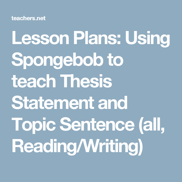 lesson plans using spongebob to teach thesis statement and topic  lesson plans using spongebob to teach thesis statement and topic sentence  all readingwriting