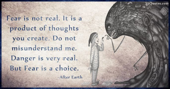 Fear Is Not Real It Is A Product Of Thoughts You Create Do Not
