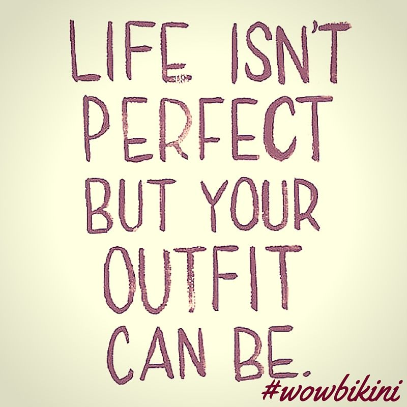 Life isn't perfect but your outfit can be! #wowbikini #philosophy #perfect #outfit