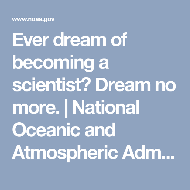 Ever Dream Of Becoming A Scientist Dream No More National Oceanic And Atmospheric Administration Dream No More Scientist How To Become