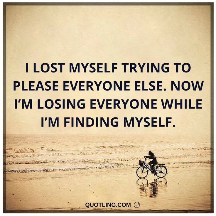 Quotes About Lost Friendships: I Lost Myself Trying To Please Everyone Else. Now I'm
