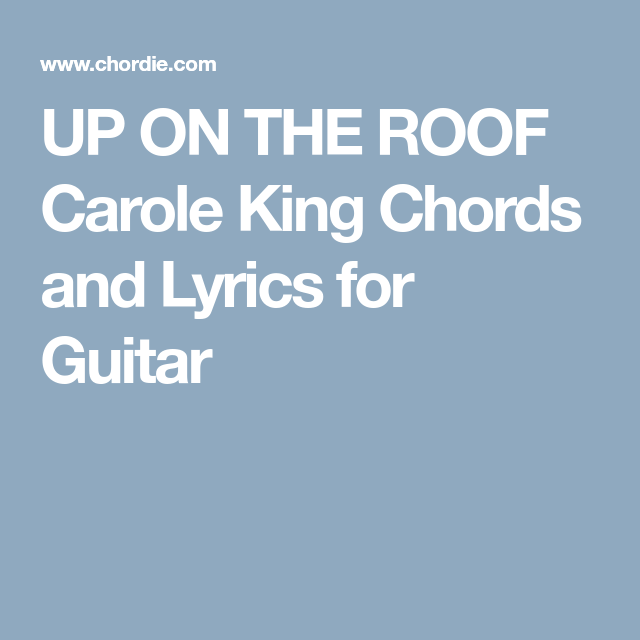 UP ON THE ROOF Carole King Chords and Lyrics for Guitar | Music ...