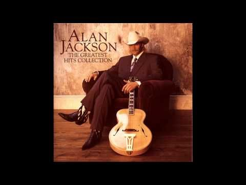 The Greatest Hits Collection Alan Jackson Audio Hq Hd Full Album