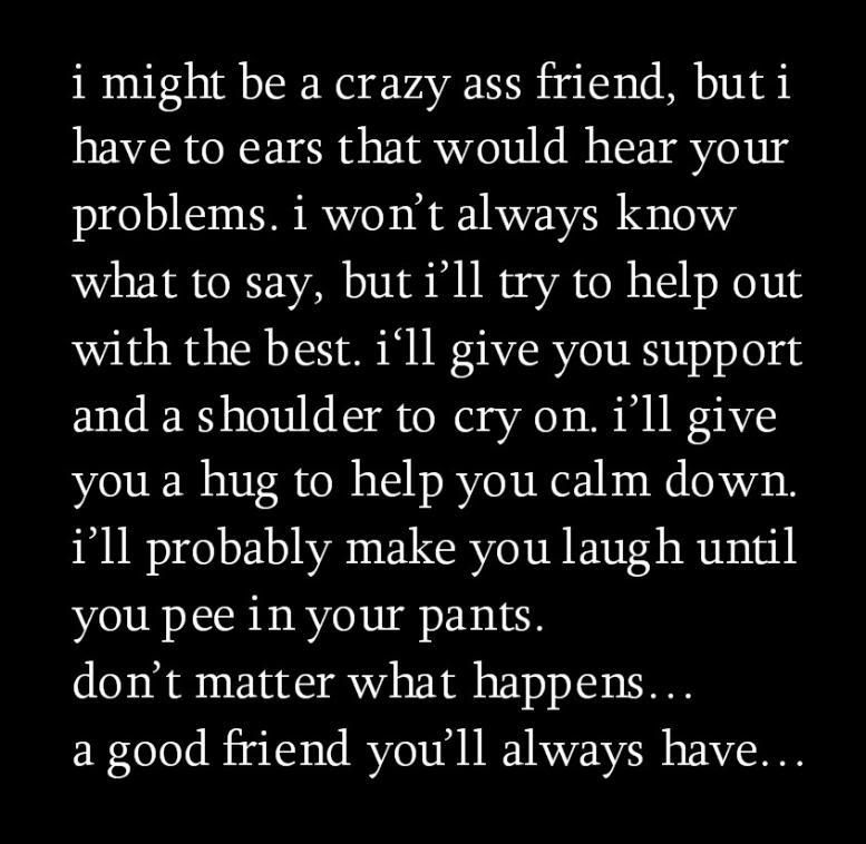 A Good Friend Ull Alwase Have Always Here For You Quotes Be Yourself Quotes Life Quotes