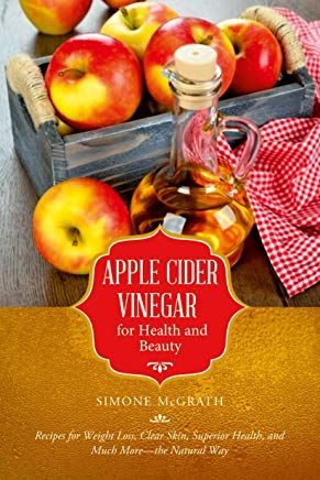 Apple Cider Vinegar for Health and Beauty: Recipes for Weight Loss, Clear Skin, Superior Health,  #applecidervinegarbenefits