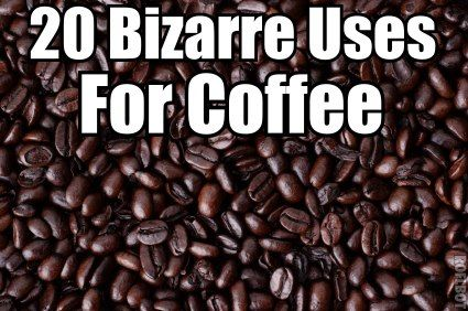 Coffee can be used for much more than a morning pick-me-up! It can kill fridge odor, reduce cellulite, get shiny hair, exfoliate skin, repel ants and fleas, fertilize plants, scrub surfaces, grow mushrooms, touch up furniture scratches and so much more.    To find out 20 bizarre ways you can use coffee for your health, home and beauty, click the link above
