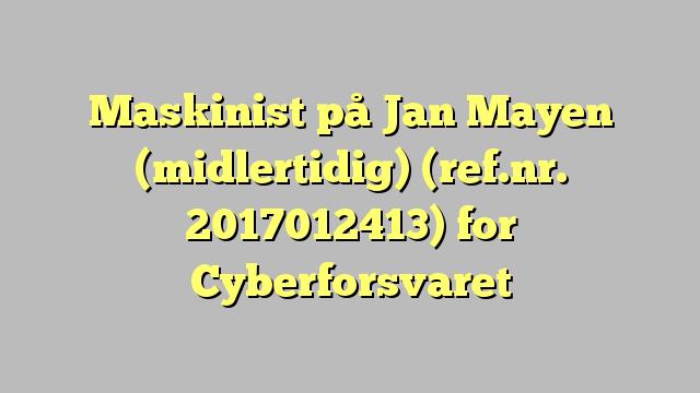 Maskinist på Jan Mayen (midlertidig) (ref.nr. 2017012413) for Cyberforsvaret