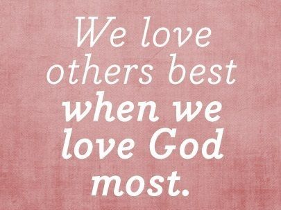 we love others best when we love god most christian quotes