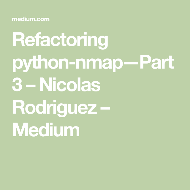 Refactoring python-nmap — Part 3 | Software Engineering | Python