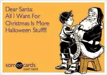 Dear Santa All I Want For Christmas Is More Halloween Stuff Halloween Funny Halloween Quotes Halloween Queen