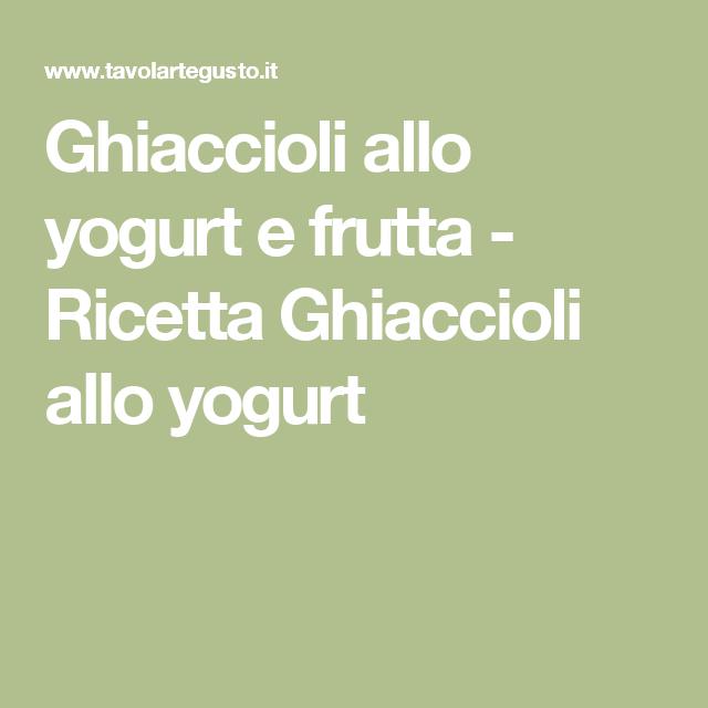Ghiaccioli allo yogurt e frutta - Ricetta Ghiaccioli allo yogurt