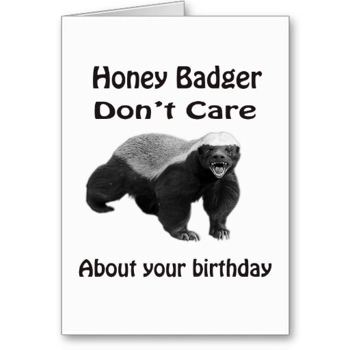 Honey Badger Dont Care About Your Birthday Cards Greetingcards Birthday Anniversary Wedding Funny Wedding Signs Honey Badger It S Your Birthday