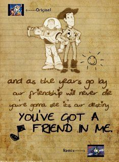 Toy Story You Ve Got A Friend In Me And As The Years Go By Our
