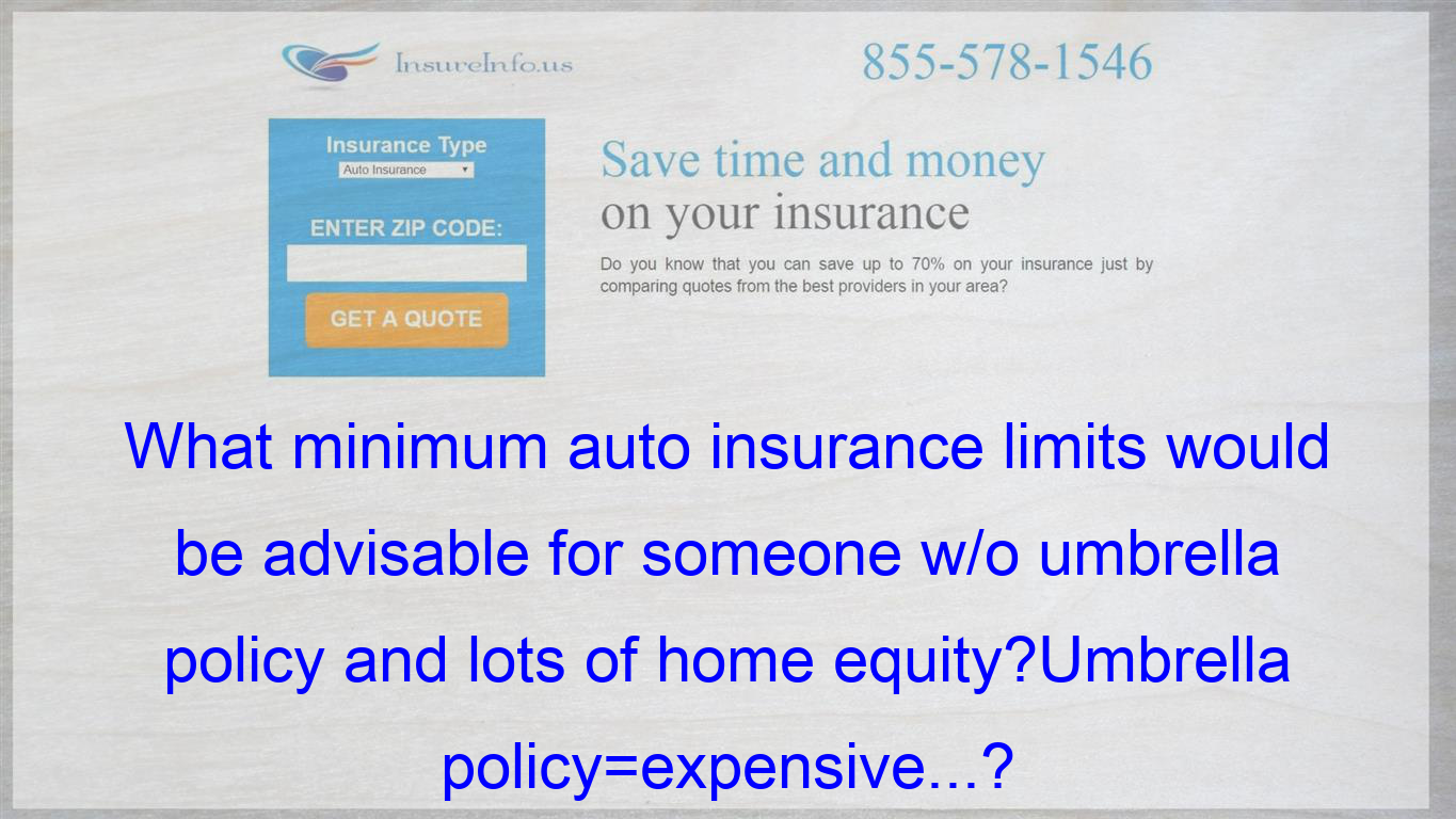 What Minimum Auto Insurance Limits Would Be Advisable For Someone