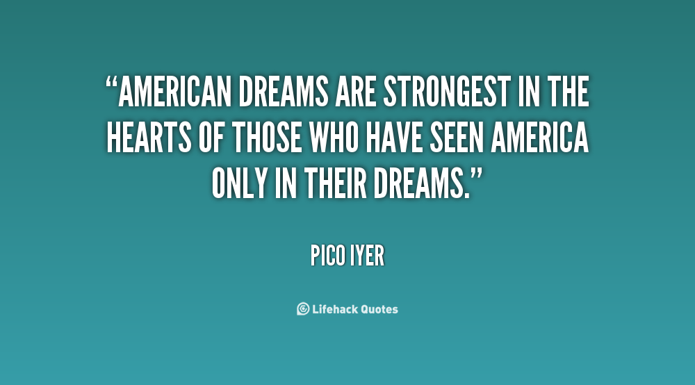 American Dream Quotes Prepossessing Quotes About American Dream  Pico Iyer  Pinterest Inspiration Design