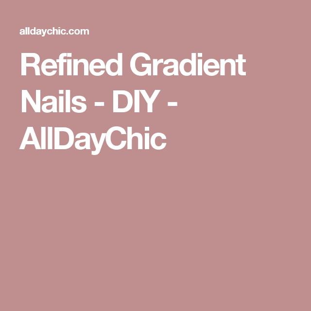 Refined Gradient Nails - DIY - AllDayChic