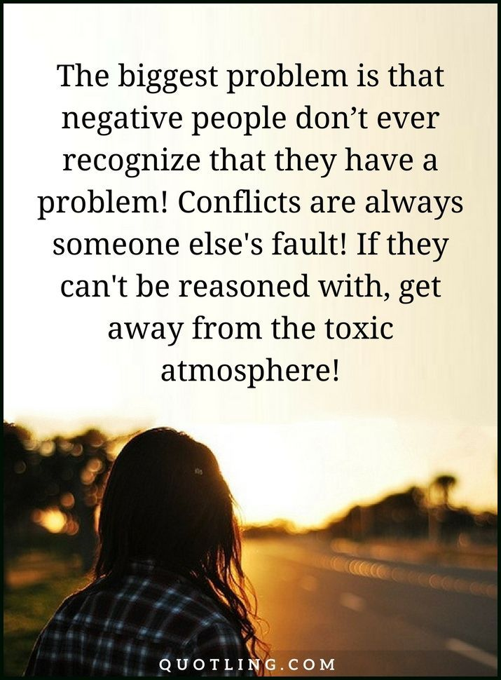 Negative People Quotes The Biggest Problem Is That Negative People Don T Ever Recogniz Negative People Quotes People Quotes Negative People