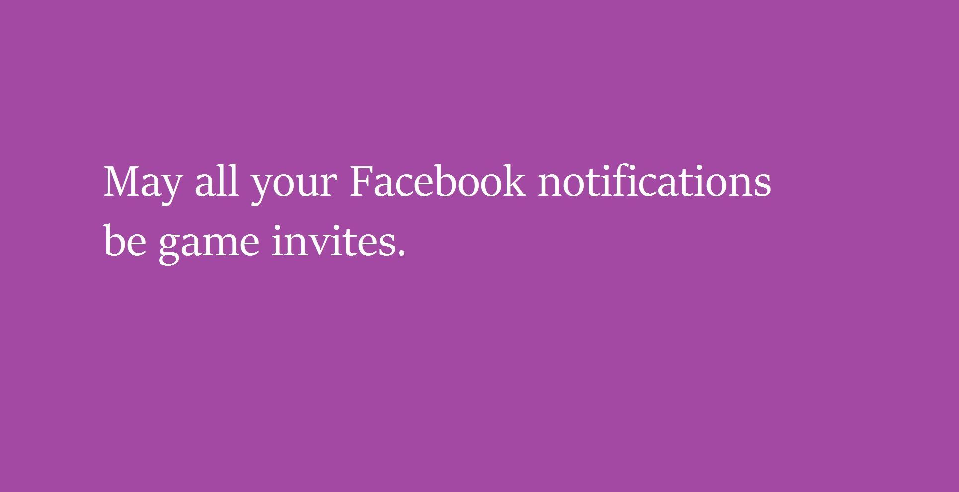 May All Your Facebook Notifications Be Game Invites Funny Insults Facebook Notifications Best Insults