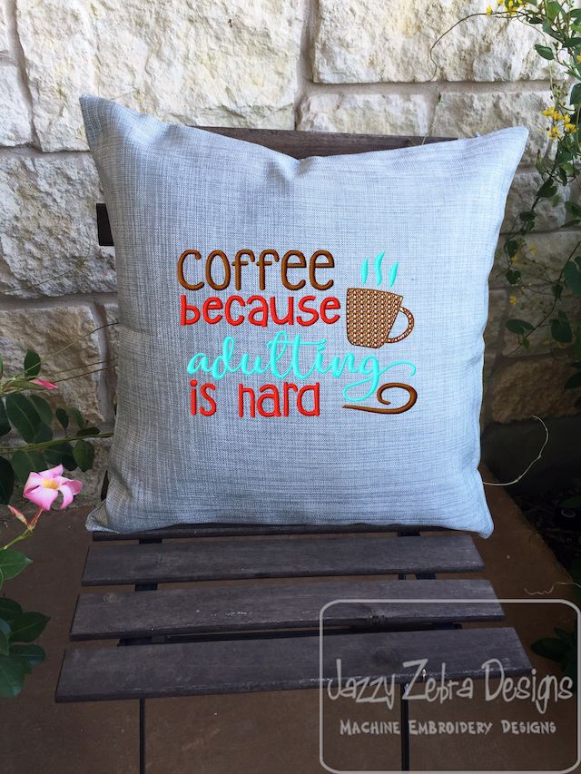 Coffee Because Adulting Is Hard Saying Embroidery Design Coffee