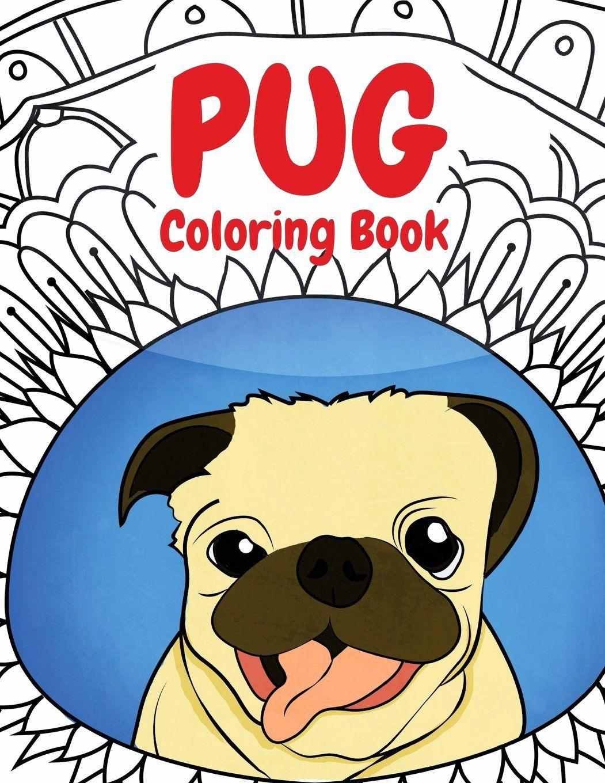 Doug The Pug Coloring Book Fresh Amazon Pug Coloring Book A Funny Coloring Activity Coloring Books Dog Coloring Book Animal Coloring Books