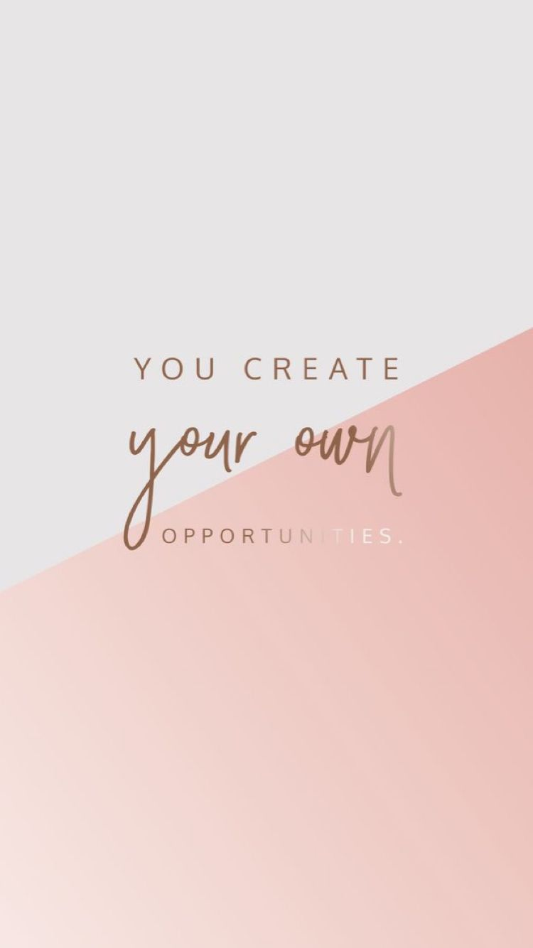 You Create Your Own Opportunities Simple Phone Wallpapers Create Your Own Wallpaper Cellphone Wallpaper
