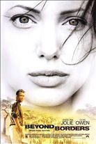 Beyond Borders (2003). [R] 127 mins. Starring: Angelina Jolie, Clive Owen and Teri Polo