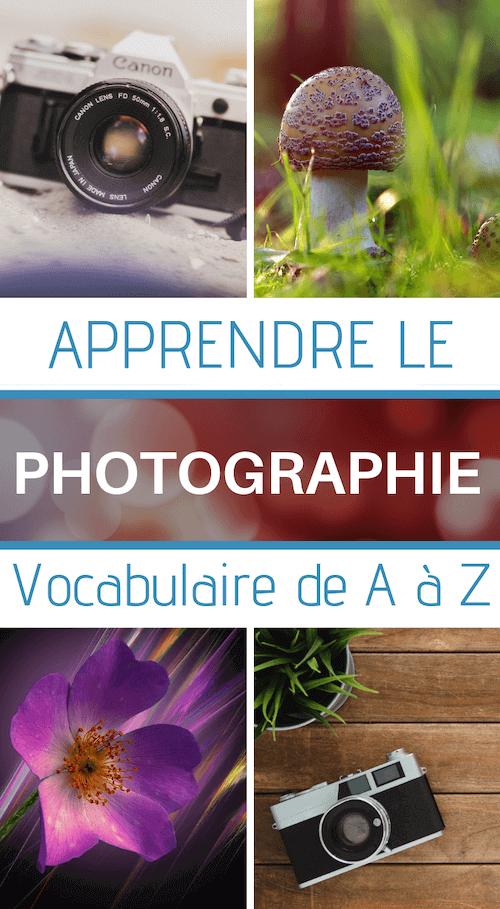 Vocabulaire Photographie Le Lexique Photo De A A Z Pour Debuter A Photographie Photography Editing Software Photography Tips Iphone Photography Editing