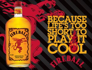 fireball whiskey - good stuff  | in my flask (good drinking
