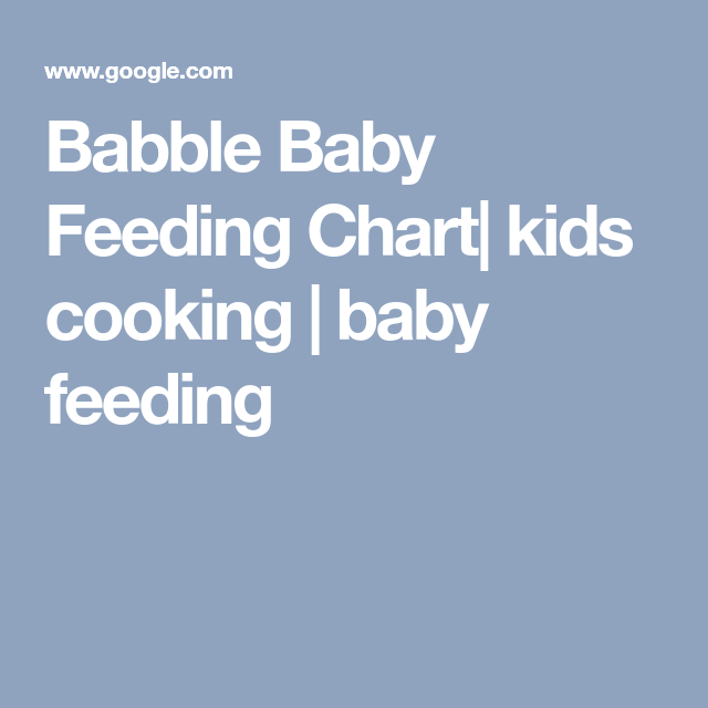 Babble Baby Feeding Chart Kids Cooking  Baby Feeding  Baby Baby