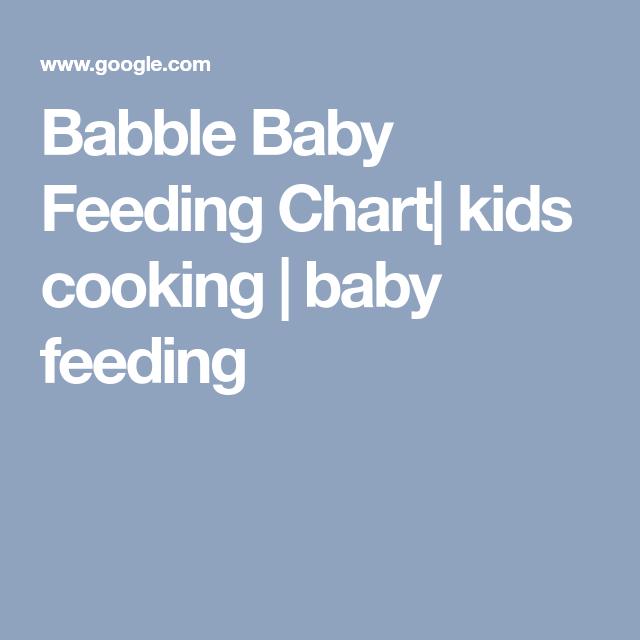 Babble Baby Feeding Chart Kids Cooking  Baby Feeding  Baby Baby