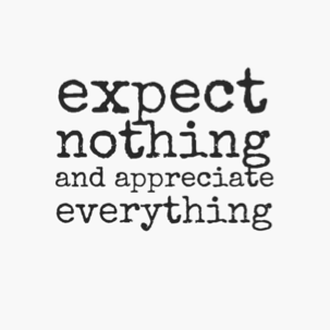 Expect Nothing And Appreciate EVERYTHING! #Quotes #Words #Sayings
