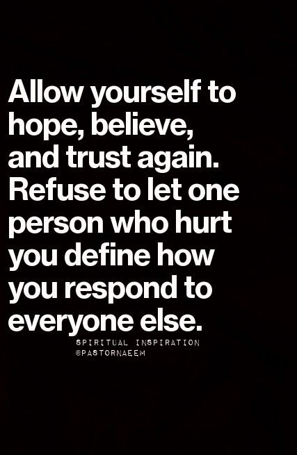 Allow Yourself To Hope Believe And Trust Again Refuse To Let One