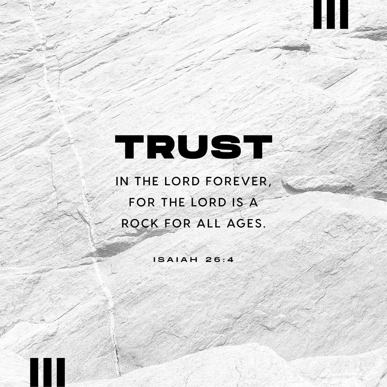 Isaiah 26 4 Trust Ye In The Lord For Ever For In The Lord Jehovah Is Everlasting Strength King James Version Kjv Download The Bible Apps Isaiah 26 Bible