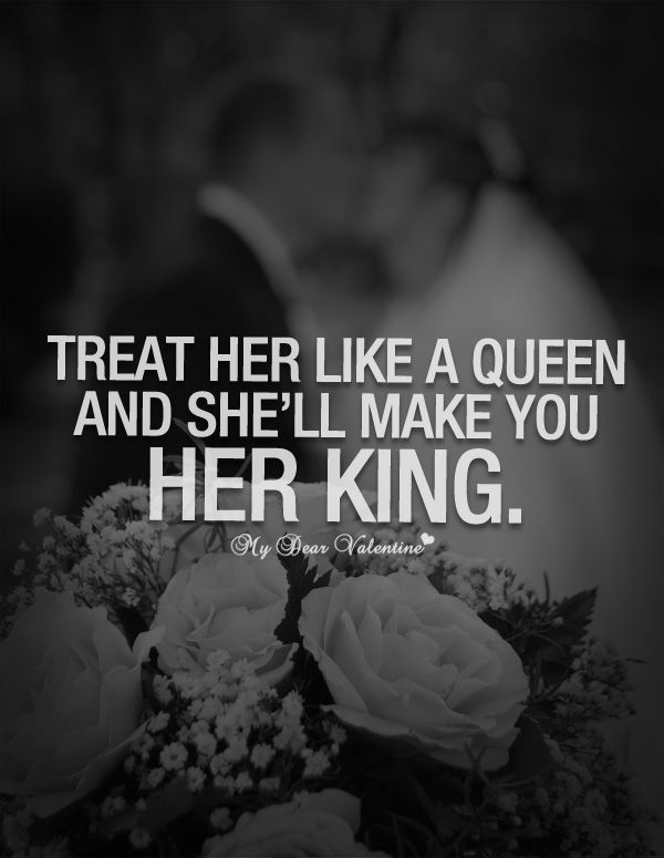 Treat Her Like A Queen And Shell Make You Her King Romantic Love